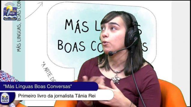 """ONDA LIVRE TV – """"Más Línguas Boas Conversas"""", primeira obra jornalista Tânia Rei"""